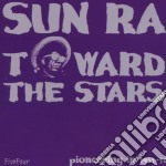 Sun Ra - Toward The Stars cd musicale di Ra Sun