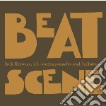 BEAT SCENE JACK KEROUAC: HIS CONTEMPORAR  cd musicale di Artisti Vari