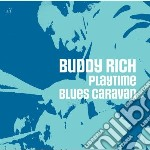 Buddy Rich - Playtime / Blues Caravan cd musicale di Buddy Rich