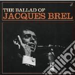 Jacques Brel - Ballad Of Jacques Brel cd musicale di Jacques Brel
