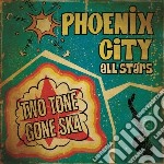 Phoenix City All-stars - Two Tone Gone Ska cd musicale di Phoenix city all-sta
