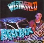 Westworld - Beatbox Rock N Roll - Greatest Hits cd musicale di Westworld