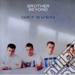 Brother Beyond - Get Even cd musicale di Beyond Brother