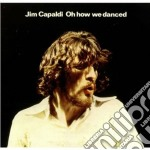 Oh how we danced cd musicale di Jim Capaldi