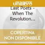 Last Poets - When The Revolution Comes cd musicale di Poets Last