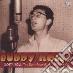 CD - HOLLY, BUDDY - GOTTA ROLL-EARLY RECORDINGS 49-55 cd musicale di Buddy Holly