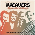 Weavers - Hard, Ain't It Hard cd musicale di WEAVERS