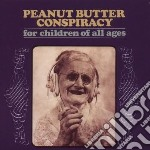 Peanut Butter Consp. - For Children Of All Ages cd musicale di PEANUT BUTTER CONSP.