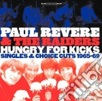 Paul Revere & The Raiders - Hungry For Kicks - Singles And Choice Cuts 1965-69 cd musicale di P. & the rai Revere