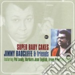 Jimmy Radcliffe & Friends - Super Baby Cakes cd musicale di Jimmy Radcliffe