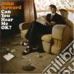 John Howard - Can You Hear Me Ok cd musicale di John Howard