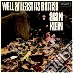 Klein, Alan - Well At Least Its British cd musicale di Alan Klein