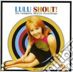 Lulu - Shout: The Complete Decca Recordings cd musicale di LULU