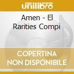 AMEN - EL RARITIES COMPI                  cd musicale di Artisti Vari