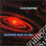 BEGINNING FROM AN END                     cd musicale di Weather Fair