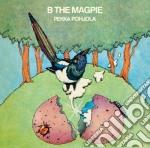 Pohjola, Pekka - B The Magpie cd musicale di Pekka Pohjola