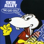 Skin Alley - Two Quid Deal cd musicale di Alley Skin