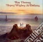 Hopes, wishes & dreams cd musicale di Ray Thomas