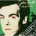 ALL OF A SUDDEN                           cd musicale di John Hiatt