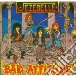BAD ATTITUDE                              cd musicale di JEZEBEL