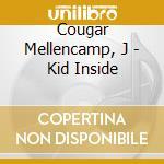 Cougar Mellencamp, J - Kid Inside cd musicale di J Cougar mellencamp