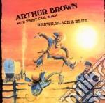Arthur Brown With Jimmy Carl Brown - Brown, Black & Blue cd musicale di Arthur Brown