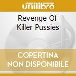 Revenge Of Killer Pussies cd musicale di Artisti Vari