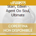 Starr, Edwin - Agent Oo Soul, Ultimate cd musicale di Edwin Starr