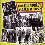 WHEN ROCKABILLY RULED... OK?              cd musicale di Artisti Vari