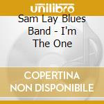 Sam Lay Blues Band - I'm The One cd musicale di SAM LAY BLUES BAND