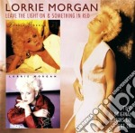 Lorrie Morgan - Leave The Light On / Something In Red cd musicale di Lorrie Morgan