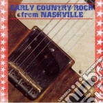 EARLY COUNTRY ROCK FROMNASHVILLE          cd musicale di Artisti Vari