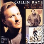 Collin Raye - All I Can Be / In This Life cd musicale di Collin Raye