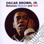 Oscar Brown Jr. - Between Heaven And Hell cd musicale di Oscar jr. Brown
