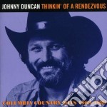 Johnny Duncan - Thinkin' Of A Rendezvous cd musicale di Johnny Duncan