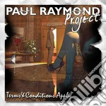 Paul Raymond Project - Terms & Conditions Apply cd musicale di Paul raymond project