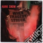 Hank Snow - When Tragedy Struck cd musicale di Hank Snow