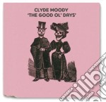 Clyde Moody - The Good Ol' Days' cd musicale di Clide Moody