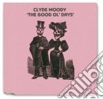 GOOD OL' DAYS'                            cd musicale di Clide Moody