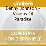VISIONS OF PARADISE cd musicale di JOHNSON BENNY