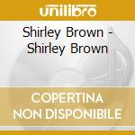 BROWN SHIRLEY cd musicale di BROWN SHIRLEY