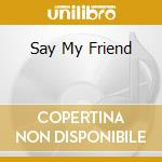 SAY MY FRIEND cd musicale di RANCE ALLEN GROUP