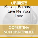 GIVE ME YOUR LOVE cd musicale di Barbara Mason