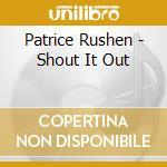 Patrice Rushen - Shout It Out cd musicale di Patrice Rushen
