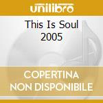 THIS IS SOUL 2005 cd musicale di AA.VV.