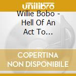 Hell of an act to f. cd musicale di BOBO WILLIE