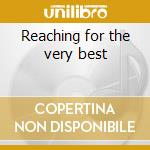 Reaching for the very best cd musicale di Artisti Vari