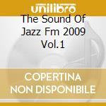 SOUND OF JAZZ FM 2009 VOL. 1              cd musicale di ARTISTI VARI