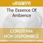 Essence of ambience cd musicale di Artisti Vari