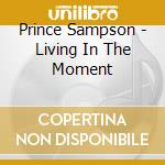 Prince Sampson - Living In The Moment cd musicale di Prince Sampson